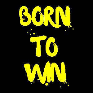 BORN TO WIN ,geboren um zu gewinnen,