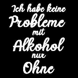 Ich habe keine Probleme mit Alkohol nur ohne