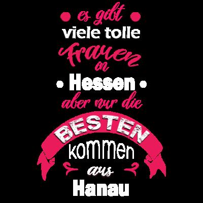 Hessen Hanau - ....nur die Besten Frauen kommen aus Hanau! - Nur,Kommen,Hessen,Hanau,Frauenpower,Frauenname,Frauenliebe,Frauenheld,Frauenfussball,Frauenabend,Frauen wm,Frauen Basketball