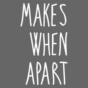 Makes When Apart