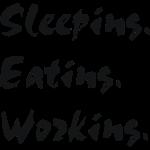Sleeping Eating Working