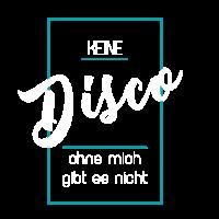 Keine disco ohne mich gibt es nicht