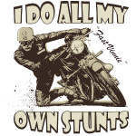 i_do_all_my_own_stunts
