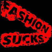 Fashion sucks!