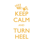 Keep Calm and Turn Heel