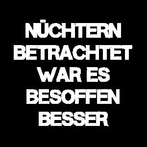 NÜCHTERN BETRACHTET WAR ES BESOFFEN BESSER