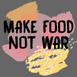 Make Food Not War