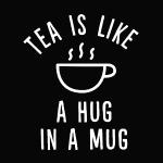 Tea is like a hug in a mug Poster