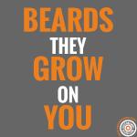 Beards grow on you!