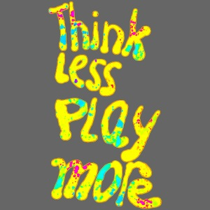 think less play more
