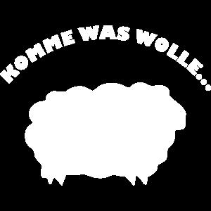 komme was wolle schaf