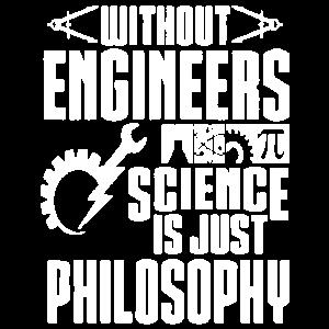 Ohne Ingenieure ist Wissenschaft gerade Philosophiehemd
