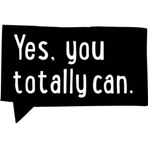 Yes, you totally can