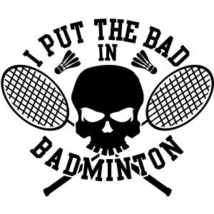 I put the bad in Badminton