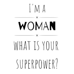 I'm a woman what is your superpower