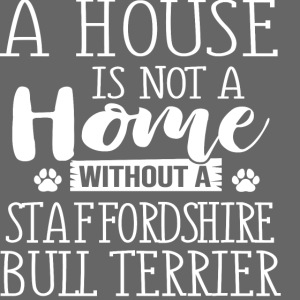 A HOUSE IS - STAFFORDSHIRE BULLTERRIER