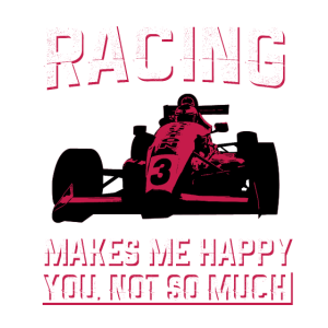 racing makes me happy you not so much