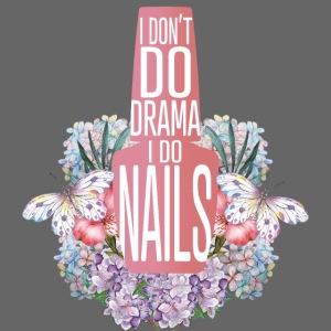 I don't Do Drama I Do Nails