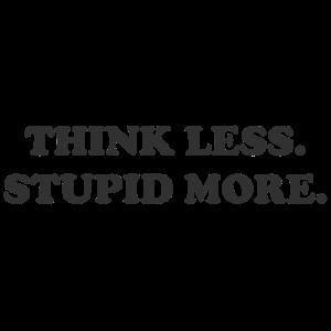 weniger denken mehr dummheiten Geschenk lustig