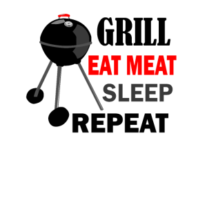 grill eat meat sleep repeat
