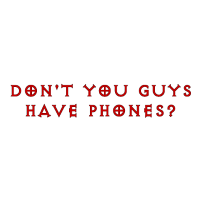 Don't YOu Guys Have Phones? (rot)