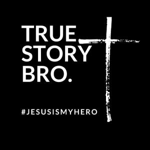 true story bro