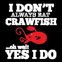 I don't always eat crawfish