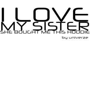I Love My Sister - Hvid