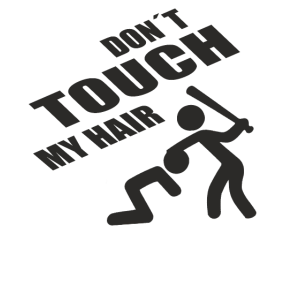 Don´t Touch My Hair