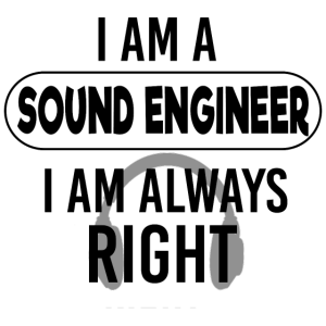 Sound Engineer always right