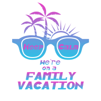 Keep Calm We re on A Family Vacation