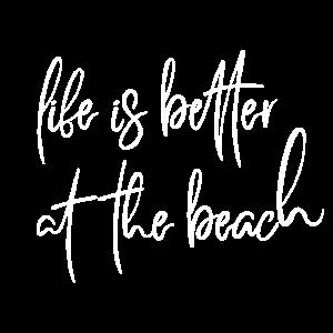 life is better at the beach Geschenk Idee weiss