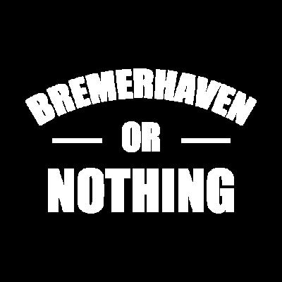 Bremerhaven or Nothing - Bremerhaven or Nothing. Stylisch, Fresh und für alle Bremerhaven Fans - scholle,nordsee,hering,Nothing,Küste,Heimatstadt,Bremerhaven