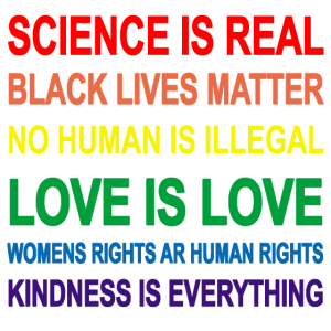 Science is real. Black lives matter. No human is i