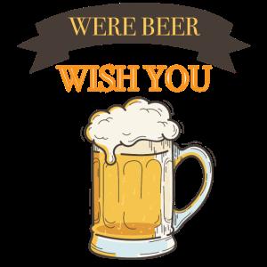 Ich wünschte, du wärst Bier