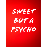 sweet but a psycho