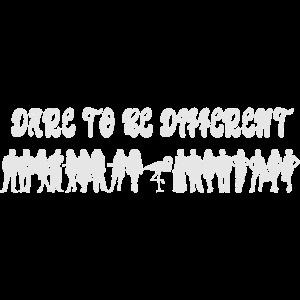 Trau dich anders zu sein!