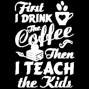 Ich trinke den Kaffee, dann unterrichte ich das Kinderhemd