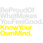 Be Proud... Know Your Own Mind.