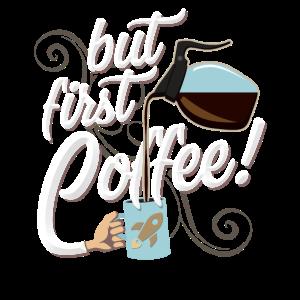 Zuerst Kaffee Geschenk für Koffein Liebhaber