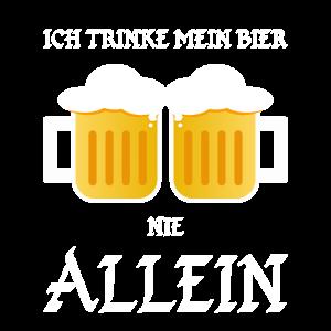 Ich trinke mein Bier nie allein - Spruch