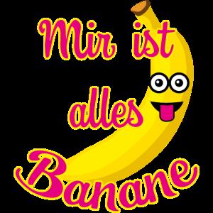 32 Mir ist alles Banane Spruch