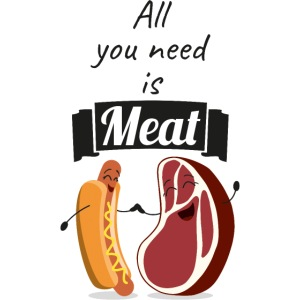All You Need Is Meat, Fleisch, Wurst, Steak