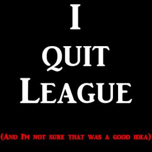 I Quit League