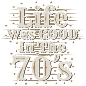 Life was good in the seventies