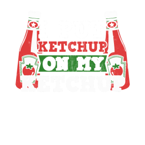 Ich lege Ketchup auf meinen Ketchup Funny Tomato Ketchup
