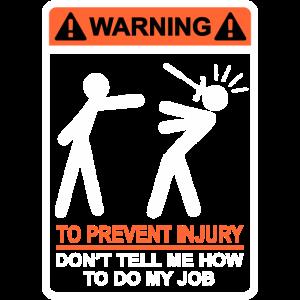 WARNUNG Sag mir nicht, wie ich meine Arbeit machen soll (WO)