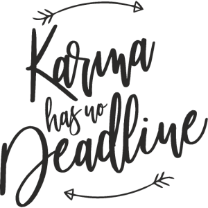 Karma has no deadline Spruch