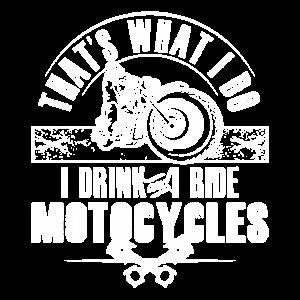 Das ist was ich trinke und ich fahre Motorräder