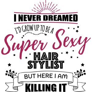 Super Sexy Hair Stylist T-Shirt Gift Idea
